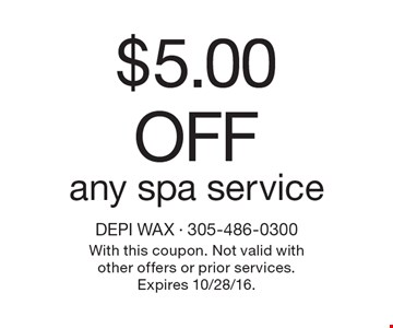 $5.00 Off any spa service. With this coupon. Not valid with other offers or prior services. Expires 10/28/16.