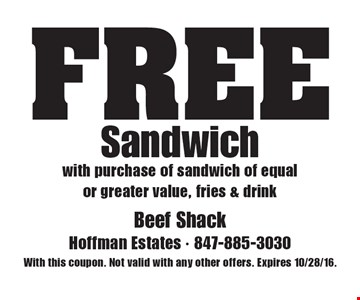 FREE Sandwich with purchase of sandwich of equal or greater value, fries & drink. With this coupon. Not valid with any other offers. Expires 10/28/16.