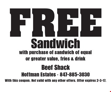 FREE Sandwich with purchase of sandwich of equal or greater value, fries & drink. With this coupon. Not valid with any other offers. Offer expires 2-3-17.