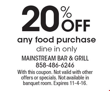 20% Off any food purchase dine in only. With this coupon. Not valid with other offers or specials. Not available in banquet room. Expires 11-4-16.