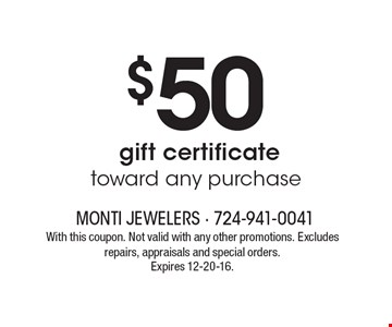 $50 gift certificate toward any purchase. With this coupon. Not valid with any other promotions. Excludes repairs, appraisals and special orders. Expires 12-20-16.