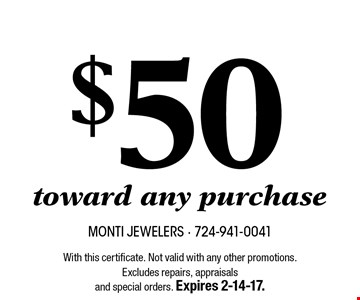 Gift Certificate $50 toward any purchase. With this certificate. Not valid with any other promotions. Excludes repairs, appraisals and special orders. Expires 2-14-17.