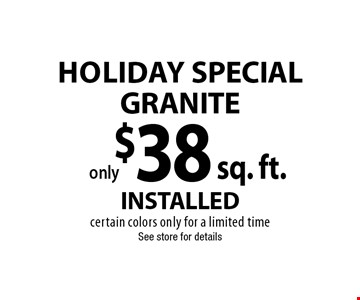 Holiday SPECIAL $38 GRANITE INSTALLED certain colors only for a limited time . See store for details