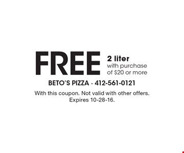 Free 2 liter with purchase of $20 or more. With this coupon. Not valid with other offers. Expires 10-28-16.