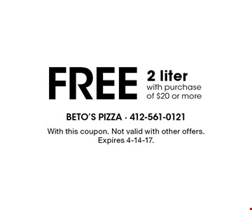 Free 2 liter with purchase of $20 or more. With this coupon. Not valid with other offers. Expires 4-14-17.