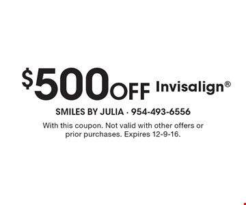 $500 Off Invisalign. With this coupon. Not valid with other offers or prior purchases. Expires 12-9-16.
