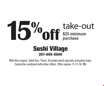 15% off take-out. $25 minimum purchase. With this coupon. Valid Sun.-Thurs. Excludes lunch specials and party trays. Cannot be combined with other offers. Offer expires 11-11-16. BN