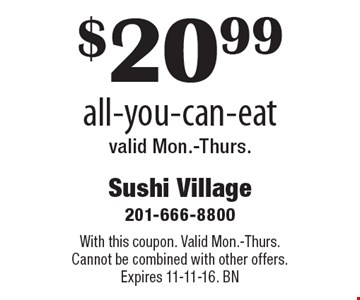 $20.99 all-you-can-eat. Valid Mon.-Thurs. With this coupon. Valid Mon.-Thurs. Cannot be combined with other offers. Expires 11-11-16. BN