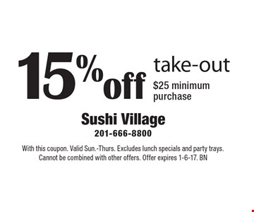 15% off take-out. $25 minimum purchase. With this coupon. Valid Sun.-Thurs. Excludes lunch specials and party trays. Cannot be combined with other offers. Offer expires 1-6-17. BN