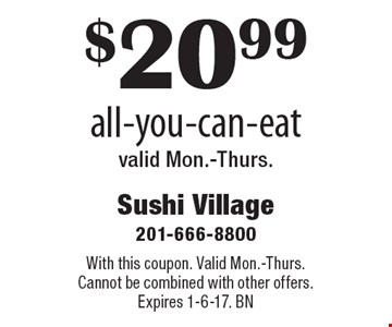 $20.99 all-you-can-eat. Valid Mon.-Thurs. With this coupon. Valid Mon.-Thurs. Cannot be combined with other offers. Expires 1-6-17. BN