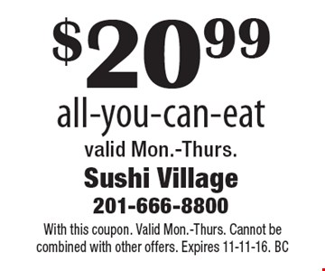 $20.99 all-you-can-eat valid Mon.-Thurs. With this coupon. Valid Mon.-Thurs. Cannot be combined with other offers. Expires 11-11-16. BC