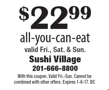 $22.99 all-you-can-eat valid Fri., Sat. & Sun.. With this coupon. Valid Fri.-Sun. Cannot be combined with other offers. Expires 1-6-17. BC