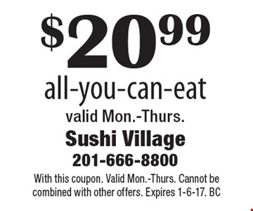 $20.99 all-you-can-eat valid Mon.-Thurs.. With this coupon. Valid Mon.-Thurs. Cannot be combined with other offers. Expires 1-6-17. BC