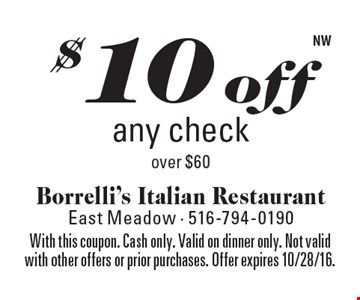 $10 off any check over $60. With this coupon. Cash only. Valid on dinner only. Not valid with other offers or prior purchases. Offer expires 10/28/16.