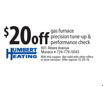 $20 off gas furnace precision tune-up & performance check. With this coupon. Not valid with other offers or prior services. Offer expires 10-28-16.