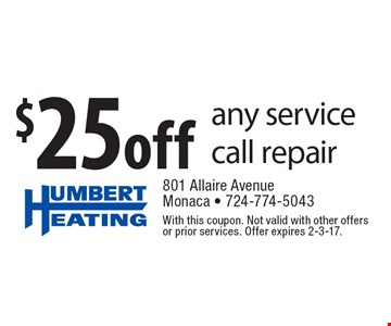 $25 off any service call repair. With this coupon. Not valid with other offers or prior services. Offer expires 2-3-17.