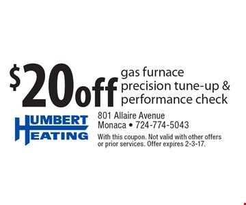 $20 off gas furnace precision tune-up & performance check. With this coupon. Not valid with other offers or prior services. Offer expires 2-3-17.