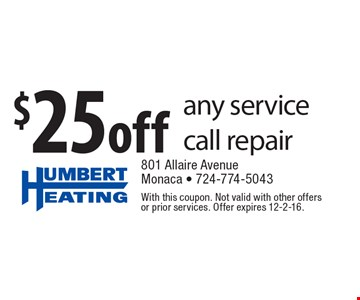 $25 Off Any Service Call Repair. With this coupon. Not valid with other offers or prior services. Offer expires 12-2-16.