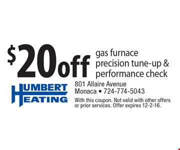 $20 Off Gas Furnace Precision Tune-Up & Performance Check. With this coupon. Not valid with other offers or prior services. Offer expires 12-2-16.