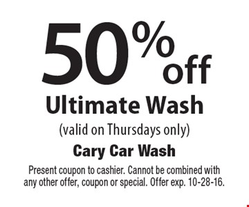 50% off Ultimate Wash (valid on Thursdays only). Present coupon to cashier. Cannot be combined with any other offer, coupon or special. Offer exp. 10-28-16.