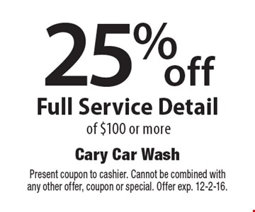 25% off Full Service Detail of $100 or more. Present coupon to cashier. Cannot be combined with any other offer, coupon or special. Offer exp. 12-2-16.