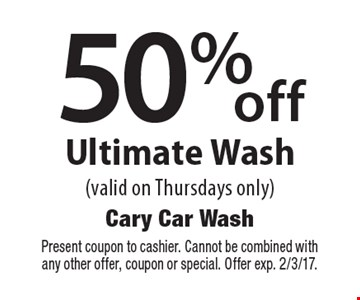 50% off Ultimate Wash (valid on Thursdays only). Present coupon to cashier. Cannot be combined with any other offer, coupon or special. Offer exp. 2/3/17.