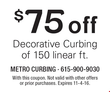 $75 off decorative curbing of 150 linear ft. With this coupon. Not valid with other offers or prior purchases. Expires 11-4-16.