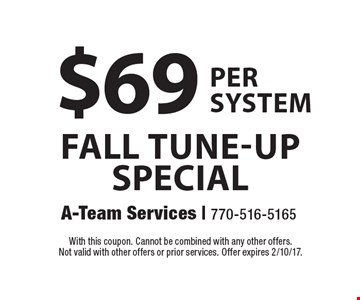 $69 FALL tune-up special per system. With this coupon. Cannot be combined with any other offers. Not valid with other offers or prior services. Offer expires 2/10/17.
