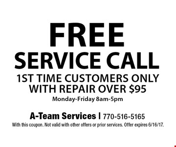 Free service call. 1st time customers only with repair over $95. Monday-Friday 8am-5pm. With this coupon. Not valid with other offers or prior services. Offer expires 6/16/17.