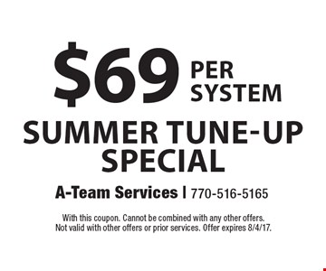 $69 per system. Summer tune-up special. With this coupon. Cannot be combined with any other offers. Not valid with other offers or prior services. Offer expires 8/4/17.