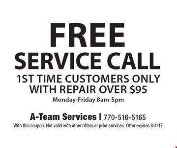 Free service call. 1st time customers only with repair over $95. Monday-Friday 8am-5pm. With this coupon. Not valid with other offers or prior services. Offer expires 8/4/17.