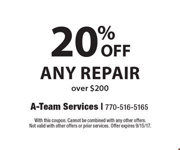 20% off any repair over $200. With this coupon. Cannot be combined with any other offers. Not valid with other offers or prior services. Offer expires 9/15/17.