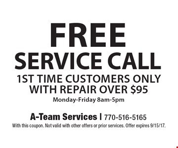 Free service call. 1st time customers only with repair over $95 Monday-Friday 8am-5pm. With this coupon. Not valid with other offers or prior services. Offer expires 9/15/17.