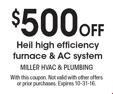 $500 Off Heil high efficiency furnace & AC system. With this coupon. Not valid with other offers or prior purchases. Expires 10-31-16.