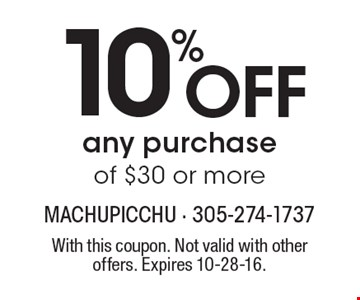 10% Off any purchase of $30 or more. With this coupon. Not valid with other offers. Expires 10-28-16.