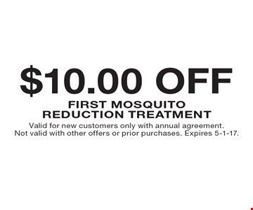 $10.00 OFF first mosquito reduction treatment. Valid for new customers only with annual agreement. Not valid with other offers or prior purchases. Expires 5-1-17.