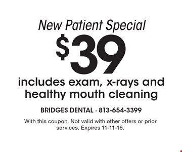 New Patient Special $39. Includes exam, x-rays and healthy mouth cleaning. With this coupon. Not valid with other offers or prior services. Expires 11-11-16.