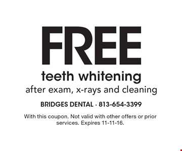 FREE teeth whitening after exam, x-rays and cleaning. With this coupon. Not valid with other offers or prior services. Expires 11-11-16.
