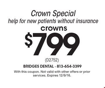 Crown Specialhelp for new patients without insurance $799 crowns. With this coupon. Not valid with other offers or prior services. Expires 12/9/16.