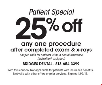 Patient Special f25% off any one procedure after completed exam & x-rays. Coupon valid for patients without dental insurance (Invisalign excluded). With this coupon. Not applicable for patients with insurance benefits. Not valid with other offers or prior services. Expires 12/9/16.