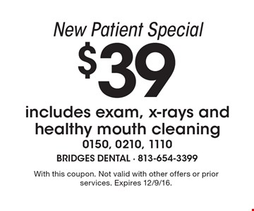 New Patient Special $39 includes exam, x-rays and healthy mouth cleaning 0150, 0210, 1110. With this coupon. Not valid with other offers or prior services. Expires 12/9/16.
