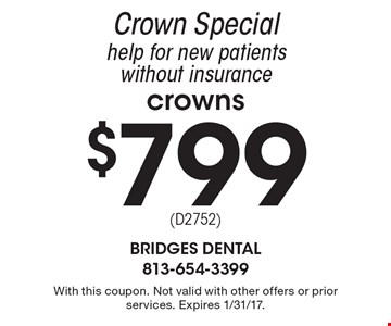 Crown Special. Help for new patients without insurance. $799 crowns. With this coupon. Not valid with other offers or prior services. Expires 1/31/17.