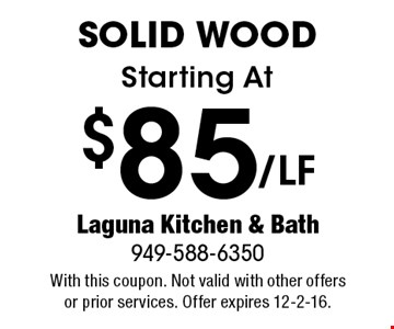 Starting At $85/LF Solid Wood. With this coupon. Not valid with other offers or prior services. Offer expires 12-2-16.