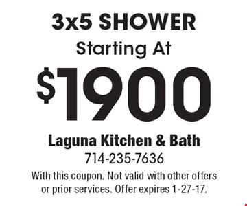 Starting At $1900 3x5 Shower. With this coupon. Not valid with other offers or prior services. Offer expires 1-27-17.