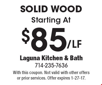Starting At $85/LF Solid Wood. With this coupon. Not valid with other offers or prior services. Offer expires 1-27-17.