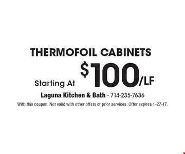 Starting At $100/LF Thermofoil Cabinets. With this coupon. Not valid with other offers or prior services. Offer expires 1-27-17.