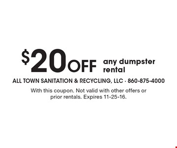 $20 Off any dumpster rental. With this coupon. Not valid with other offers or prior rentals. Expires 11-25-16.
