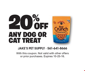 20% off any dog or cat treat. With this coupon. Not valid with other offers or prior purchases. Expires 10-25-16.