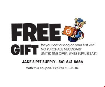 Free gift for your cat or dog on your first visit. No purchase necessary. Limited time offer, while supplies last. With this coupon. Expires 10-25-16.