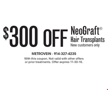 $300 Off NeoGraft Hair Transplants. New customers only. With this coupon. Not valid with other offers or prior treatments. Offer expires 11-30-16.